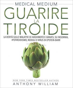 Medical Medium - Guarire la Tiroide - Libro